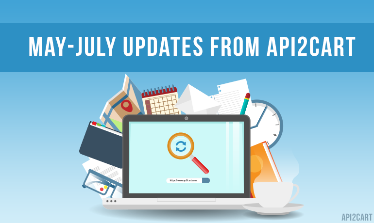 May-July Updates from API2Cart