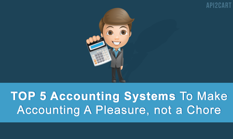 Top 5 Accounting Systems To Make Accounting
