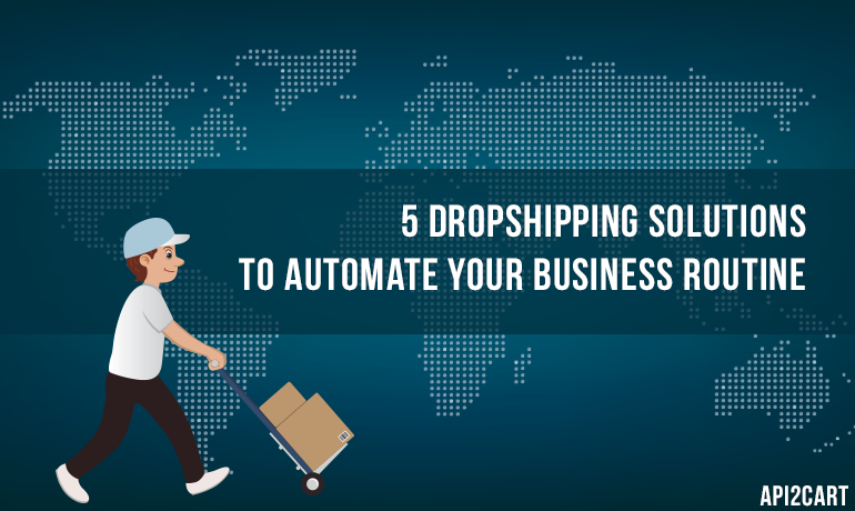 5 Dropshipping Solutions To Automate Your Business Routine