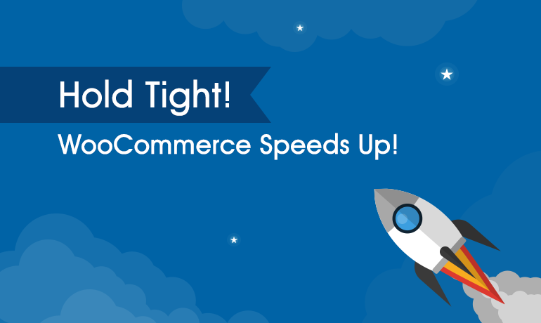 WooCommerce Speeds Up