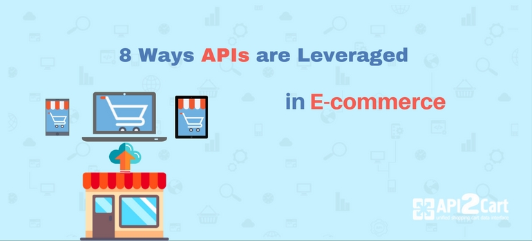8 ways APIs are leveraged in e-commerce