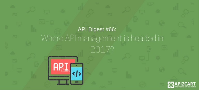 API Digest #66- Where API management is headed in 2017-