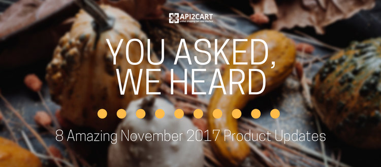 You Asked, We Heard: 8 Amazing November 2017 Product Updates