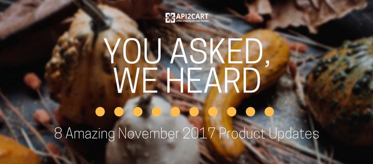You Asked, We Heard: 8 Amazing November 2017 Product Updates