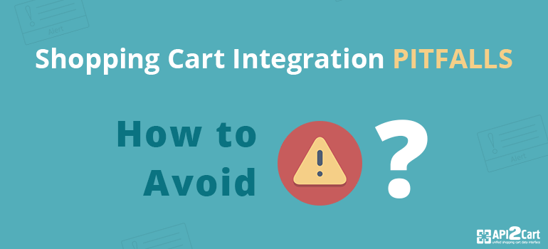 Shopping Cart Integration Pitfalls: How to Avoid?