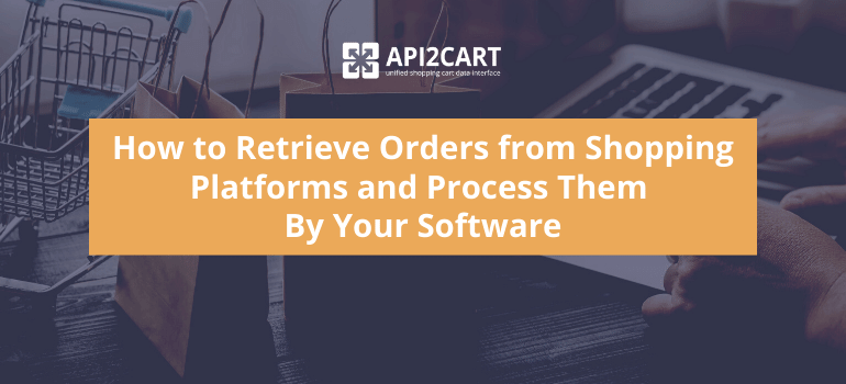 Retrieve Orders from Shopping Platforms