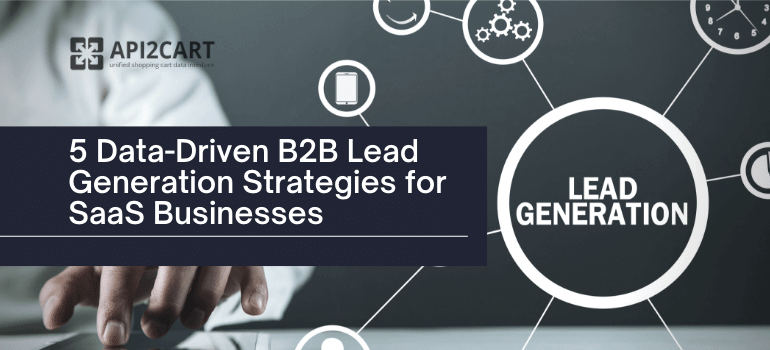 5 Data-Driven B2B Lead Generation Strategies for SaaS Businesses