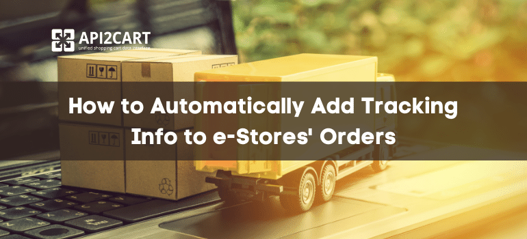 How to Automatically Add Tracking Info to e-Stores' Orders