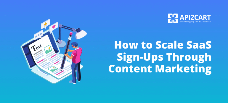 How to Scale SaaS Sign-Ups Through Content Marketing